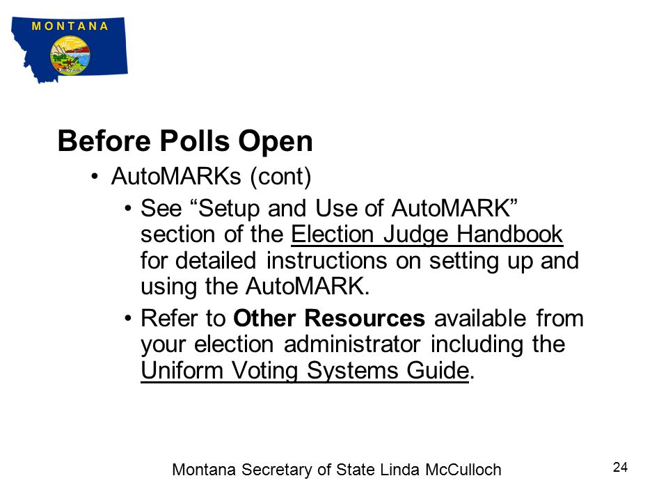 Before Polls Open AutoMARKs (cont) If there are problems with the AutoMARK, contact the election administrator immediately.