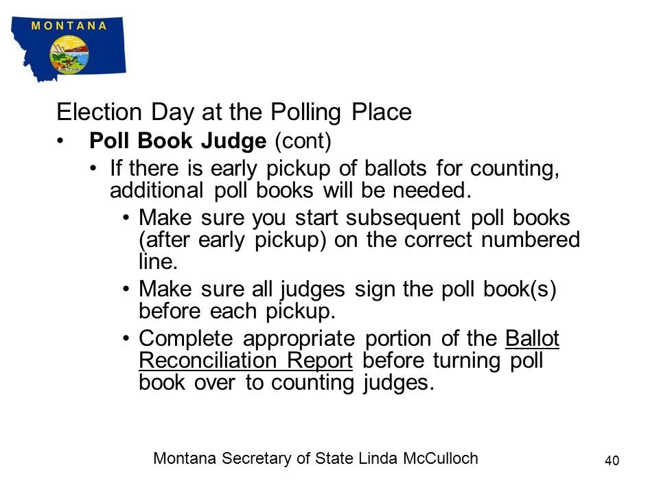 Election Day at the Polling Place Poll Book Judge After the Register Judge has processed the elector, write the elector's name in the Poll Book beside the appropriate ballot number provided by the Ballot Judge.
