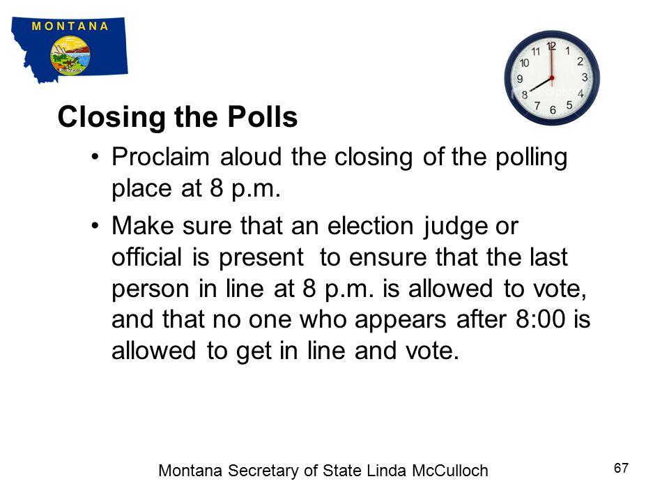 4. CLOSING THE POLLS Montana Secretary of State Linda McCulloch 66