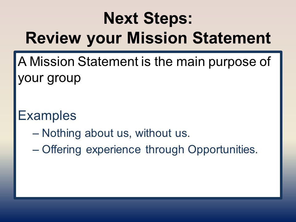 Next Steps: YOUR HISTORY Review your history Examples –We started our group in 2005 –We have 22 Chapters –The Arc helped us get started –We have 5 regions in our state