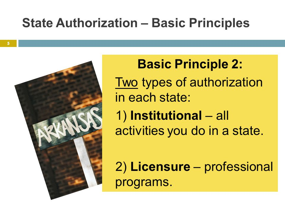 State Authorization – Basic Principles Basic Principle 2: Two types of authorization in each state: 1) Institutional – all activities you do in a state.