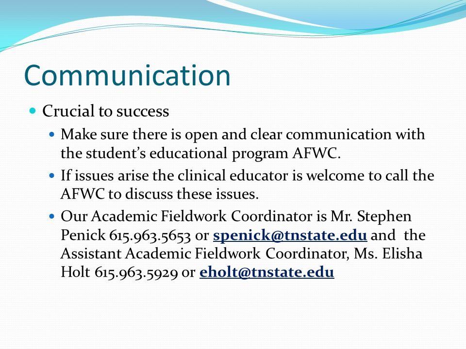 Communication Crucial to success Make sure there is open and clear communication with the student's educational program AFWC.