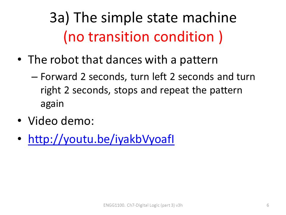 3a) The simple state machine (no transition condition ) The robot that dances with a pattern – Forward 2 seconds, turn left 2 seconds and turn right 2