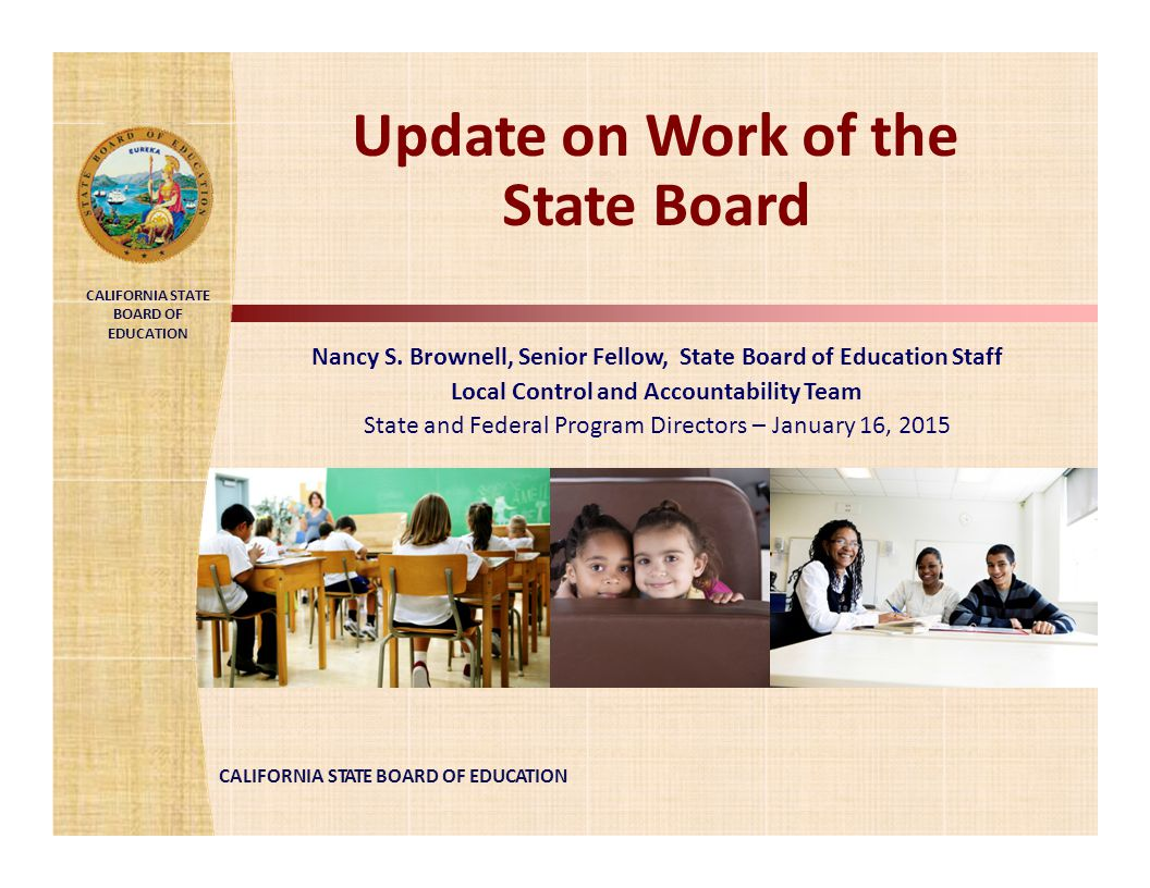 CALIFORNIA STATE BOARD OF EDUCATION Nancy S. Brownell, Senior Fellow, State Board of Education Staff Local Control and Accountability Team State and F