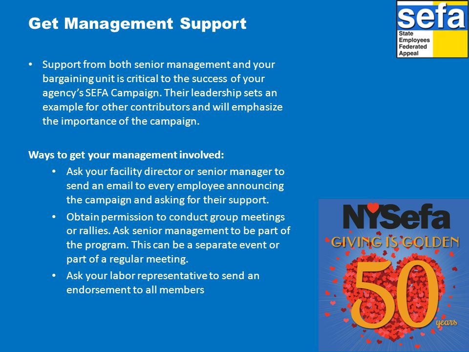 Get Management Support Support from both senior management and your bargaining unit is critical to the success of your agency's SEFA Campaign.