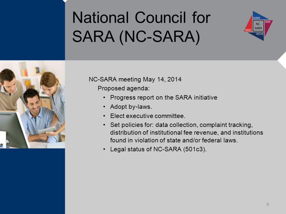 National Council for SARA (NC-SARA) NC-SARA meeting May 14, 2014 Proposed agenda: Progress report on the SARA initiative Adopt by-laws. Elect executiv