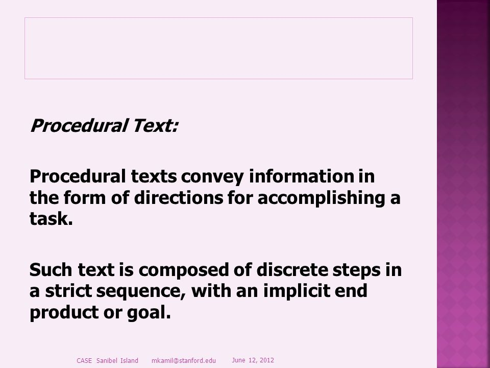 Procedural Text: Procedural texts convey information in the form of directions for accomplishing a task.