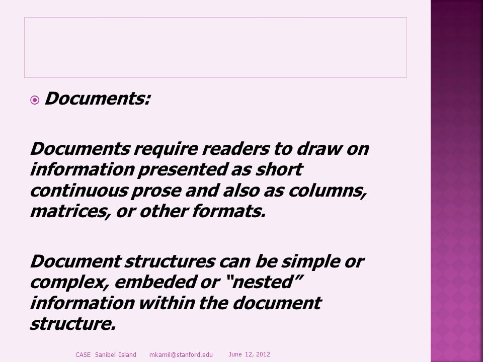  Documents: Documents require readers to draw on information presented as short continuous prose and also as columns, matrices, or other formats.