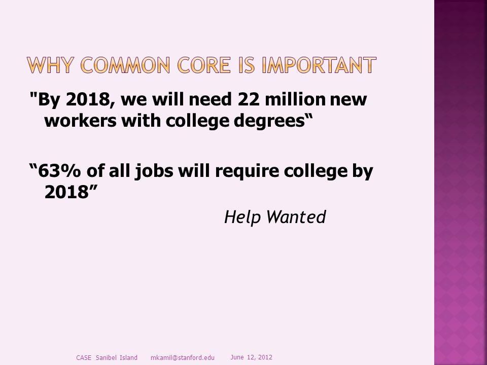 By 2018, we will need 22 million new workers with college degrees 63% of all jobs will require college by 2018 Help Wanted June 12, 2012 CASE Sanibel Island mkamil@stanford.edu