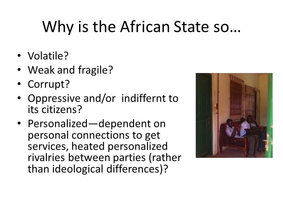 Why is the African State so… Volatile.Weak and fragile.