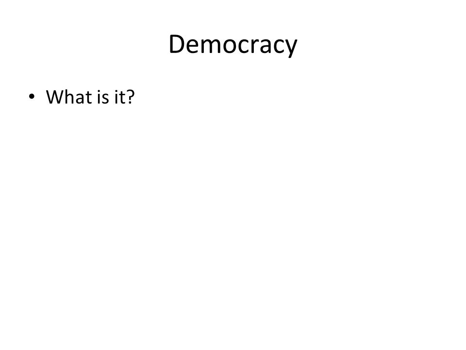 Democracy What is it?