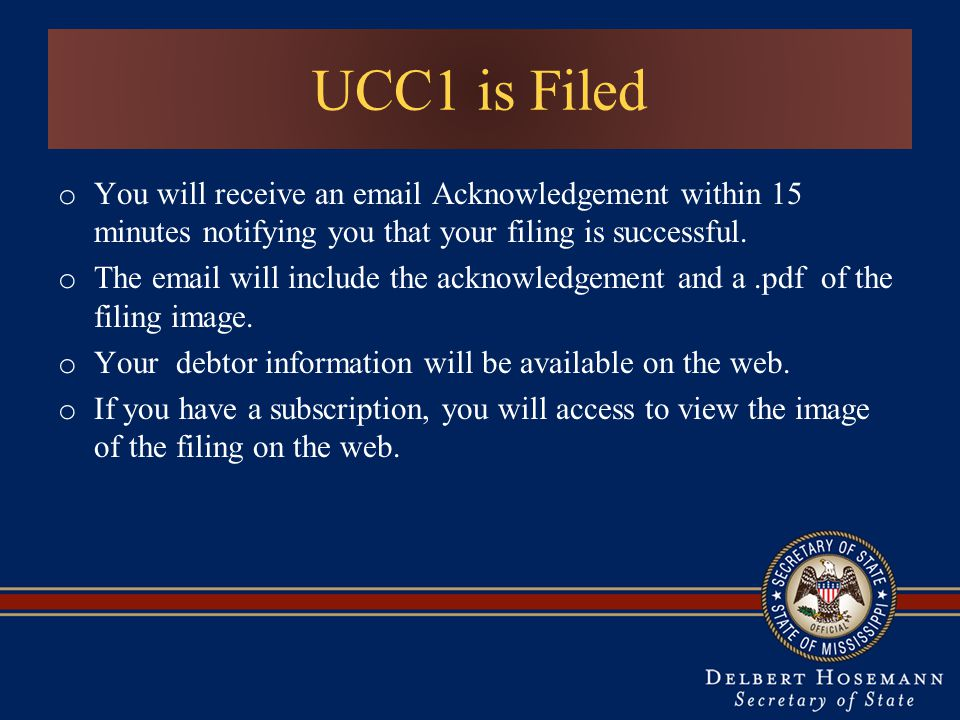 UCC1 is Filed o You will receive an email Acknowledgement within 15 minutes notifying you that your filing is successful.