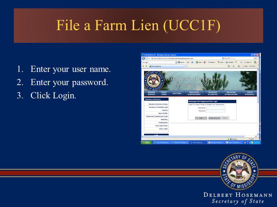 File a Farm Lien (UCC1F) 1.Enter your user name. 2.Enter your password. 3.Click Login.