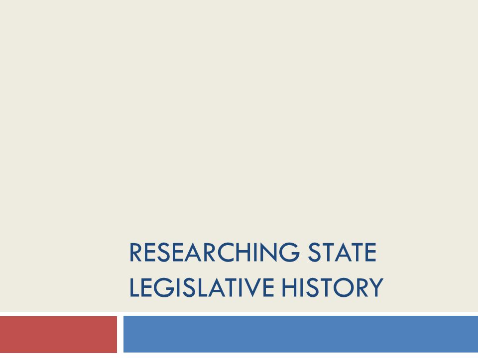 RESEARCHING STATE LEGISLATIVE HISTORY