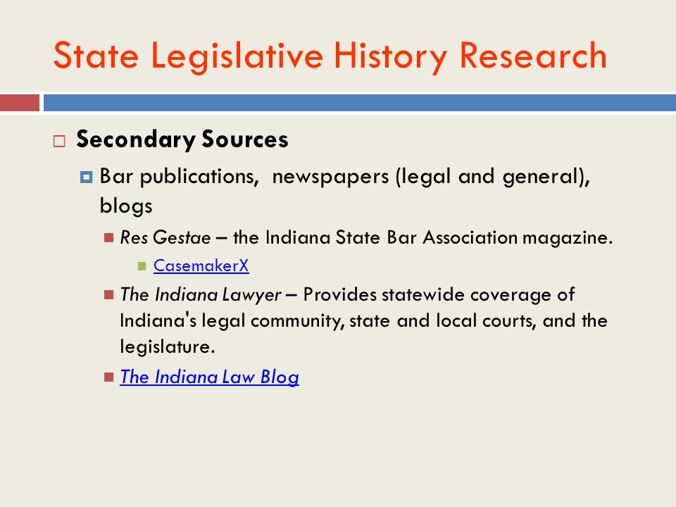  Secondary Sources  Bar publications, newspapers (legal and general), blogs Res Gestae – the Indiana State Bar Association magazine.