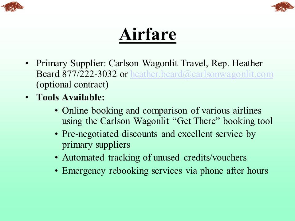 Airfare Primary Supplier: Carlson Wagonlit Travel, Rep. Heather Beard 877/222-3032 or heather.beard@carlsonwagonlit.com (optional contract)heather.bea