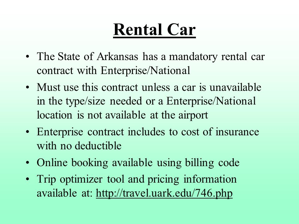 Rental Car The State of Arkansas has a mandatory rental car contract with Enterprise/National Must use this contract unless a car is unavailable in th