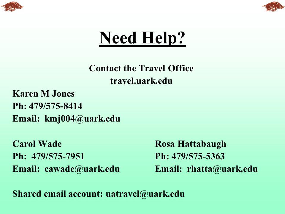 Need Help? Contact the Travel Office travel.uark.edu Karen M Jones Ph: 479/575-8414 Email: kmj004@uark.edu Carol WadeRosa Hattabaugh Ph: 479/575-7951P