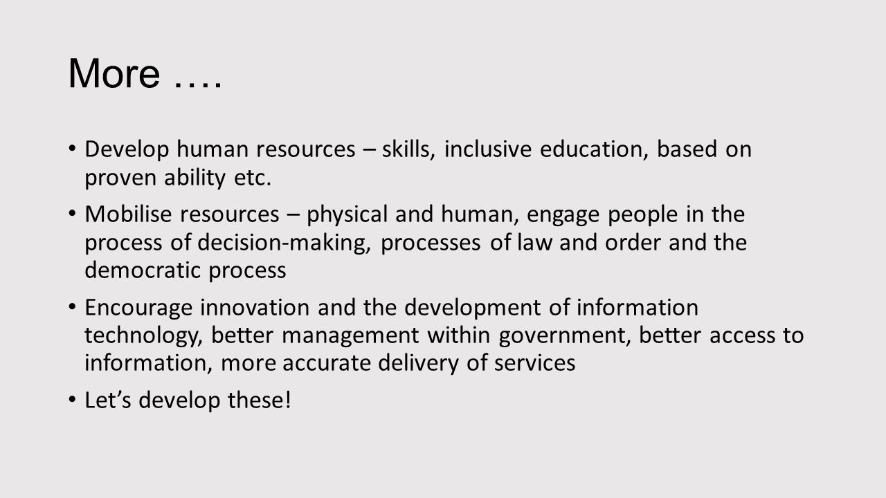 More …. Develop human resources – skills, inclusive education, based on proven ability etc.