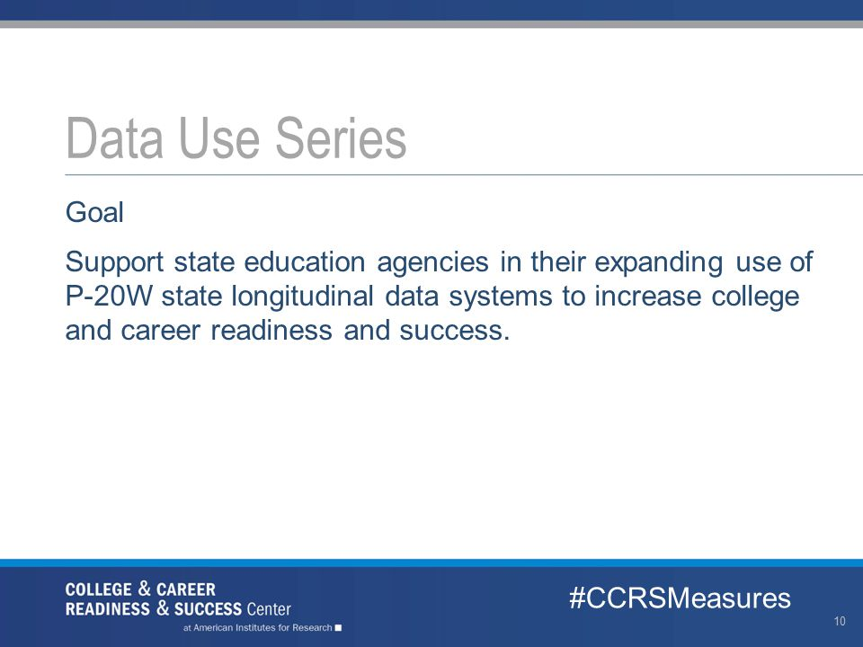 Goal Support state education agencies in their expanding use of P-20W state longitudinal data systems to increase college and career readiness and suc