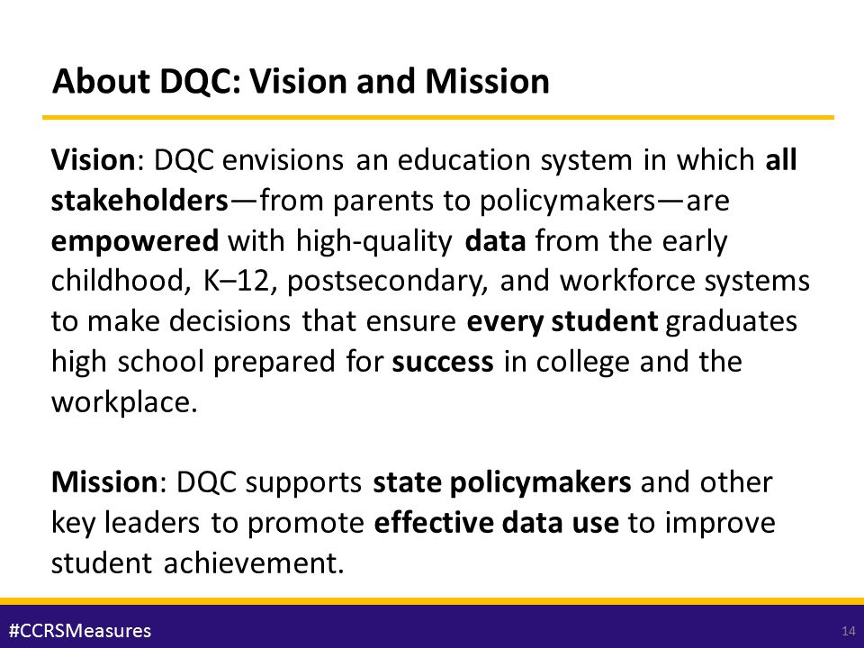 About DQC: Vision and Mission Vision: DQC envisions an education system in which all stakeholders—from parents to policymakers—are empowered with high
