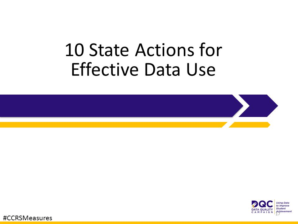 10 State Actions for Effective Data Use 17 #CCRSMeasures