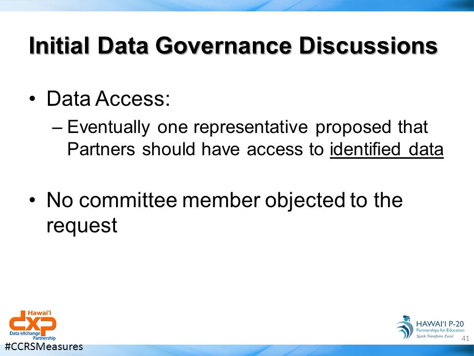 Initial Data Governance Discussions Data Access: –Eventually one representative proposed that Partners should have access to identified data No commit