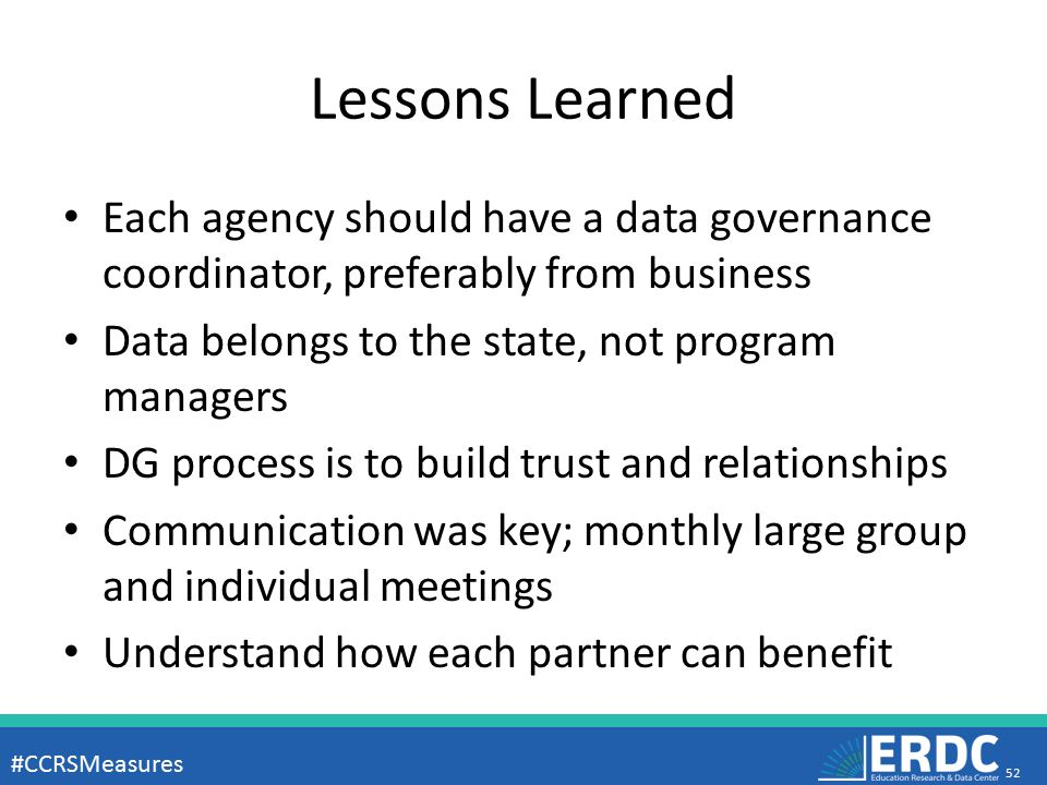 Lessons Learned Each agency should have a data governance coordinator, preferably from business Data belongs to the state, not program managers DG pro