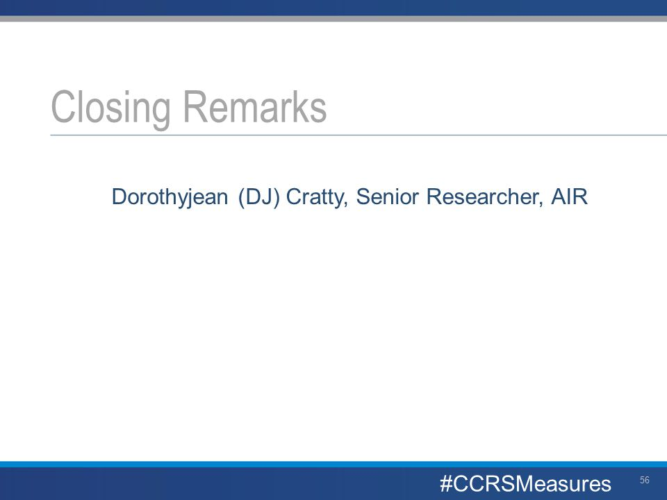 Dorothyjean (DJ) Cratty, Senior Researcher, AIR Closing Remarks 56 #CCRSMeasures