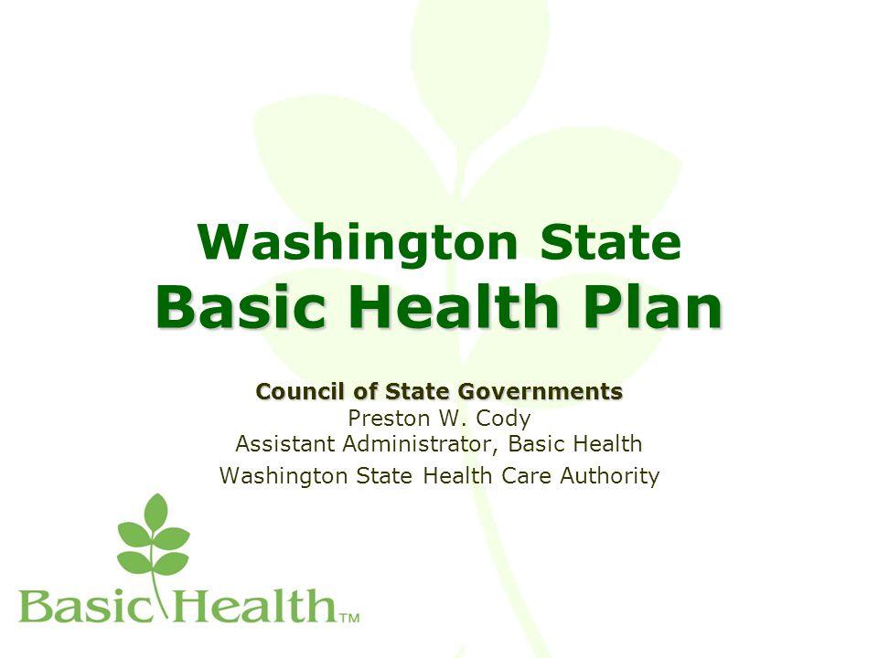 Basic Health Plan Washington State Basic Health Plan Council of State Governments Council of State Governments Preston W.