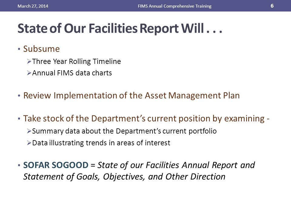 State of Our Facilities Report Will... Subsume  Three Year Rolling Timeline  Annual FIMS data charts Review Implementation of the Asset Management P