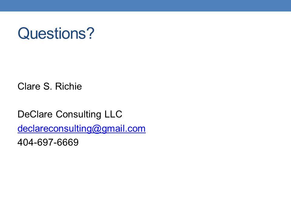Questions? Clare S. Richie DeClare Consulting LLC declareconsulting@gmail.com 404-697-6669