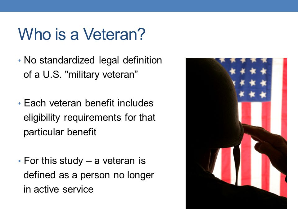 Who is a Veteran. No standardized legal definition of a U.S.
