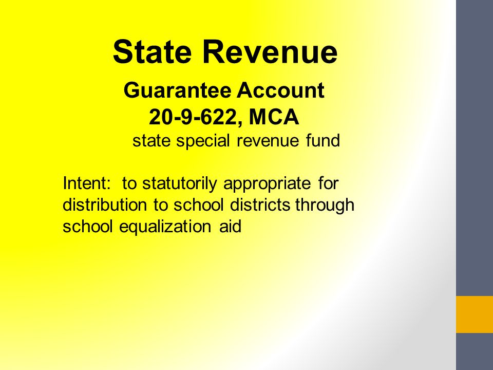 Guarantee Account 20-9-622, MCA state special revenue fund Intent: to statutorily appropriate for distribution to school districts through school equalization aid State Revenue