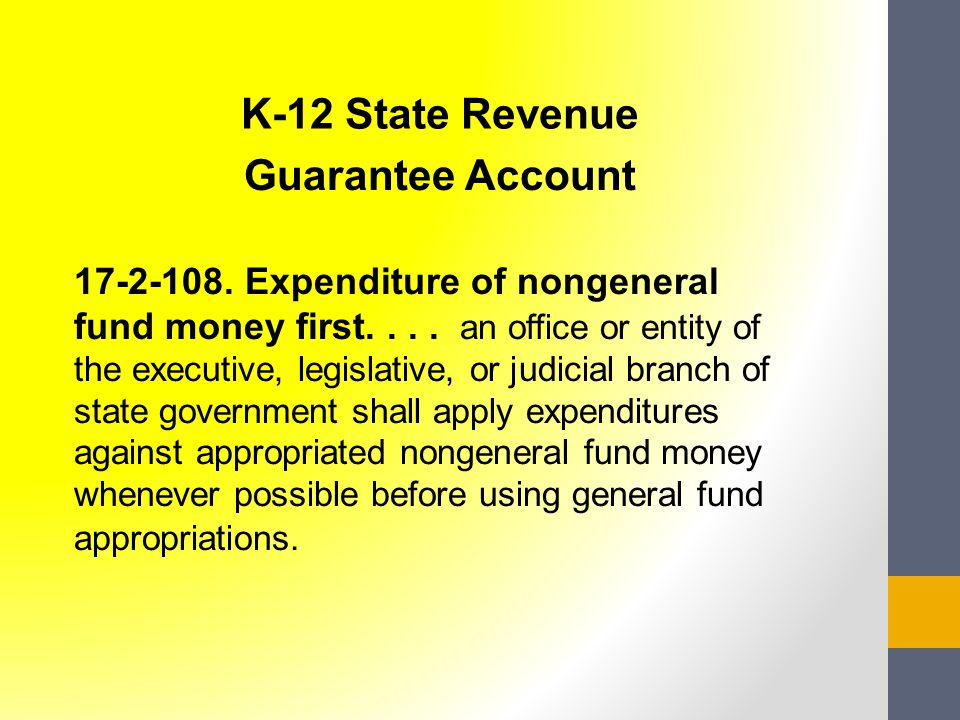 K-12 State Revenue Guarantee Account 17-2-108. Expenditure of nongeneral fund money first....