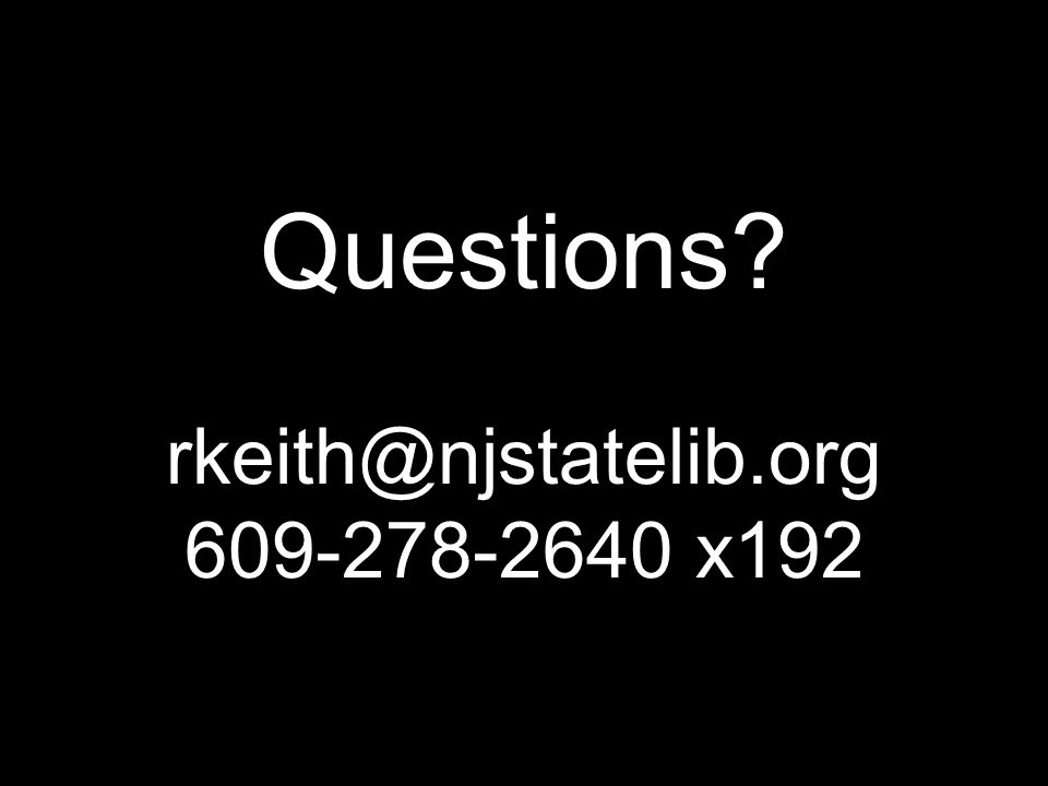 Questions rkeith@njstatelib.org 609-278-2640 x192
