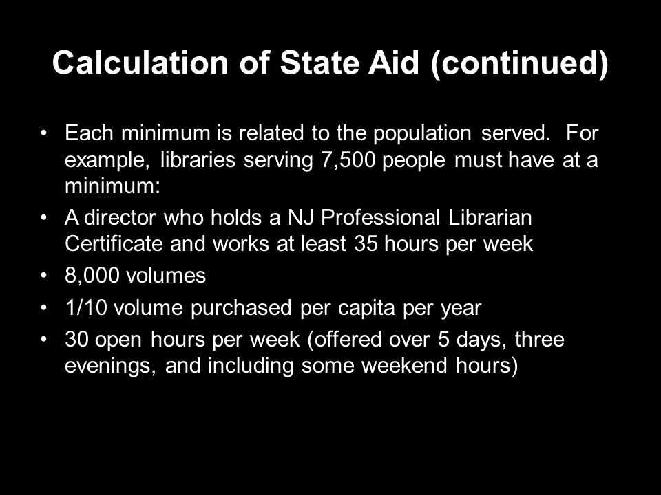 Calculation of State Aid (continued) Each minimum is related to the population served.