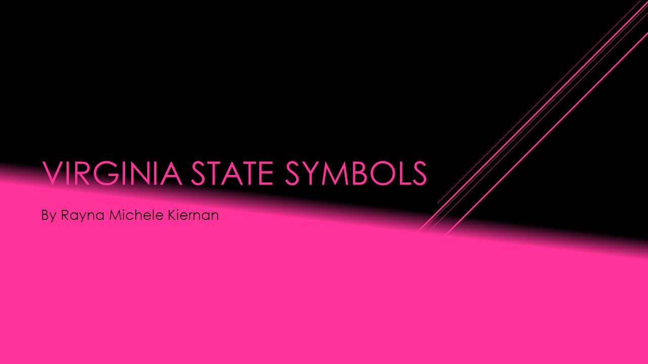 VIRGINIA STATE SYMBOLS By Rayna Michele Kiernan