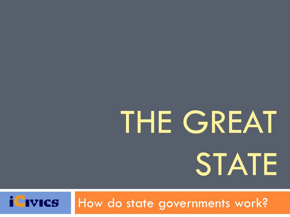 THE GREAT STATE How do state governments work