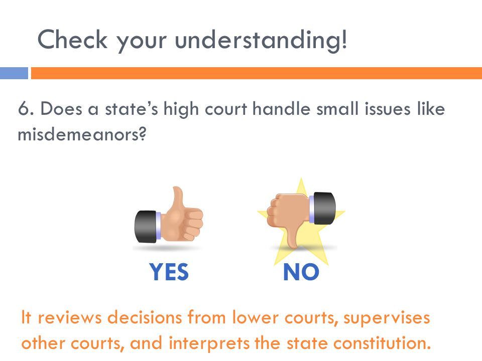 Check your understanding. 6. Does a state's high court handle small issues like misdemeanors.