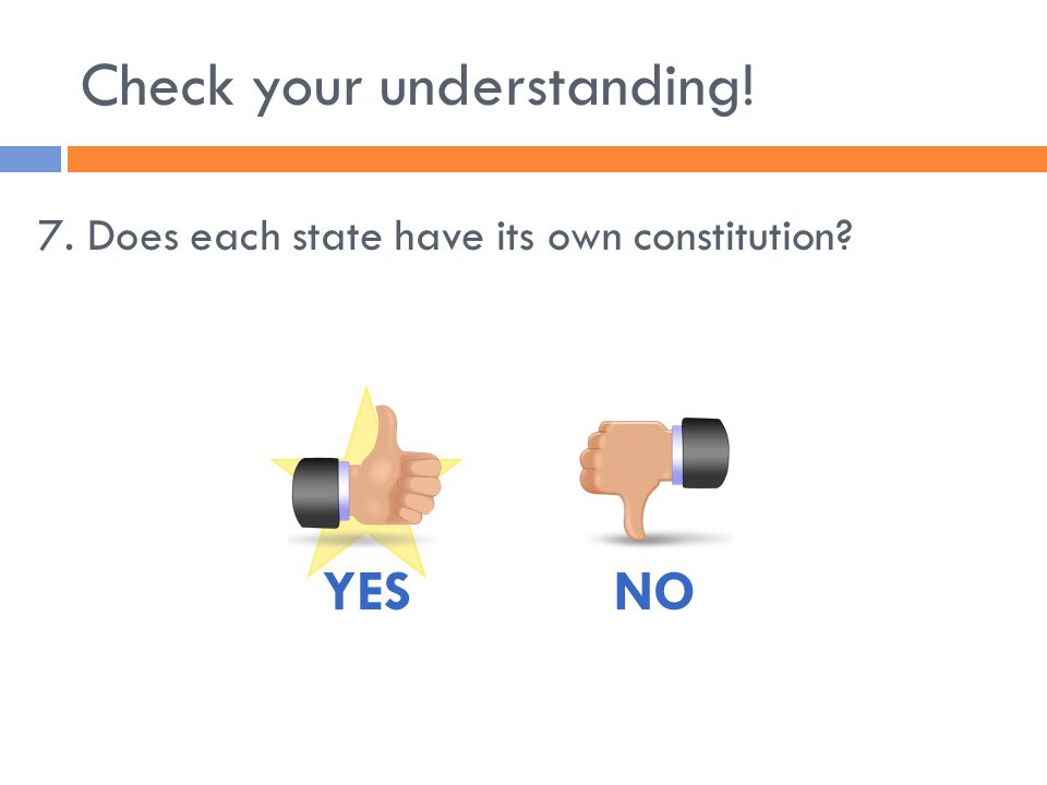 Check your understanding! 7. Does each state have its own constitution YESNO