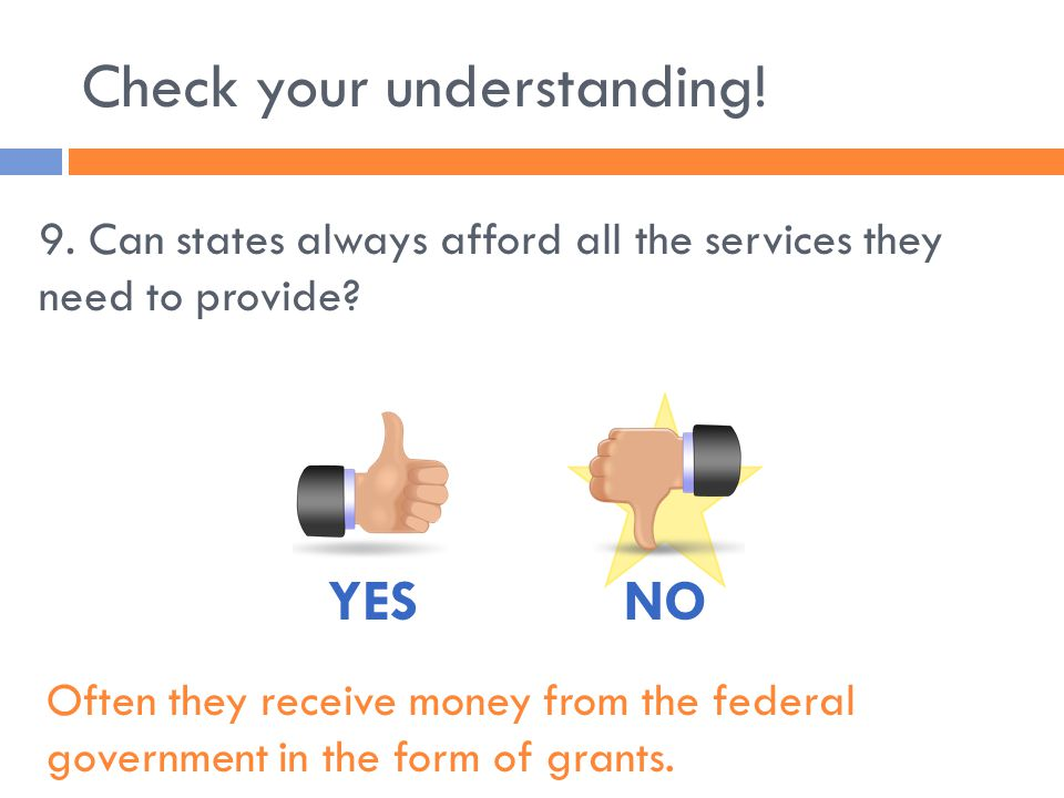 Check your understanding. 9. Can states always afford all the services they need to provide.