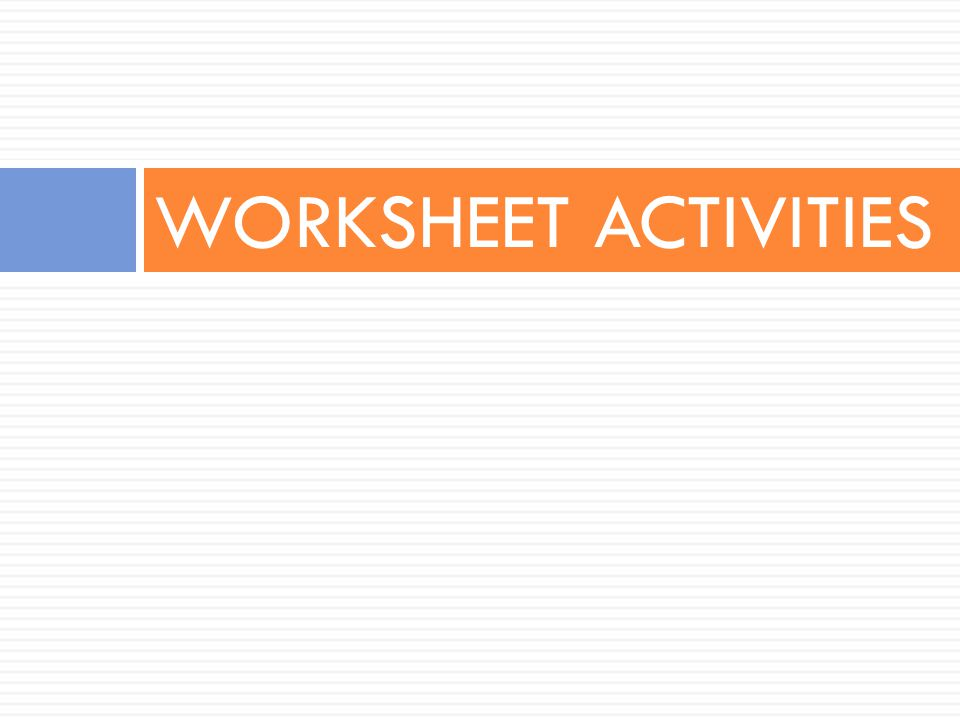 WORKSHEET ACTIVITIES