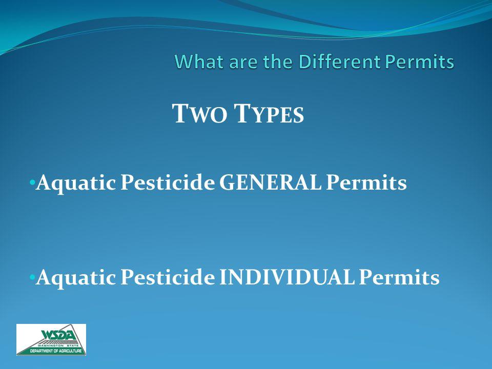 T WO T YPES Aquatic Pesticide GENERAL Permits Aquatic Pesticide INDIVIDUAL Permits