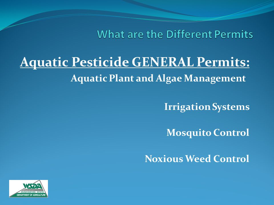 Aquatic Pesticide GENERAL Permits: Aquatic Plant and Algae Management Irrigation Systems Mosquito Control Noxious Weed Control