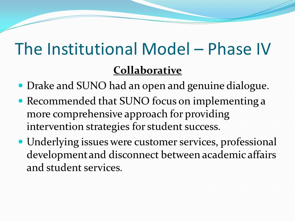 The Institutional Model – Phase IV Collaborative Drake and SUNO had an open and genuine dialogue.