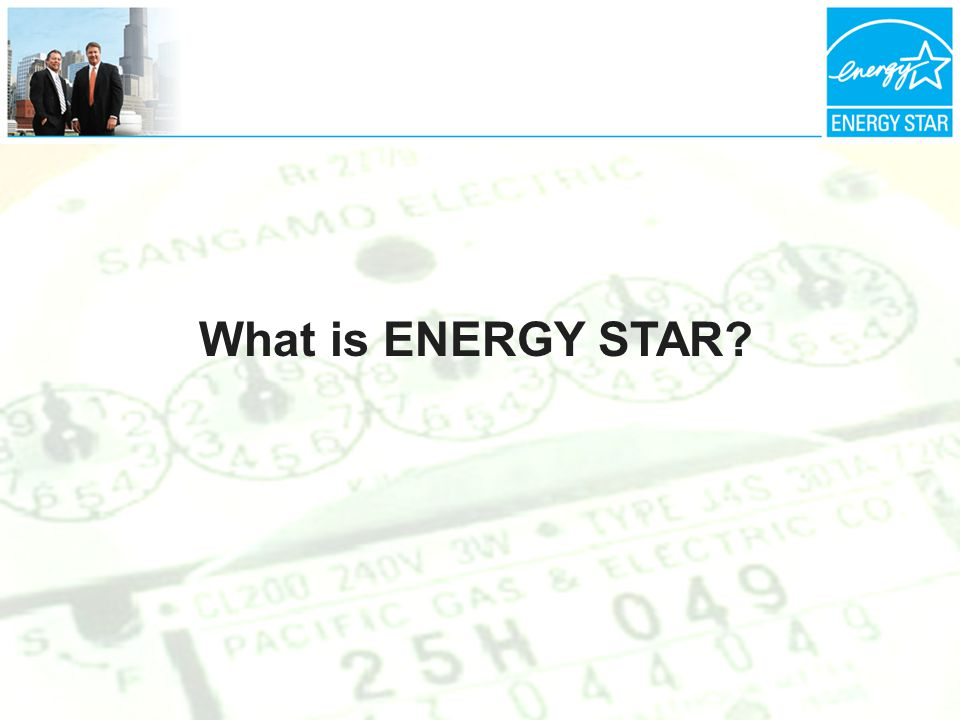 What Is ENERGY STAR.Voluntary program administered by U.S.