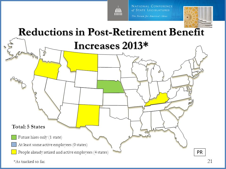 21 People already retired and active employees (4 states) Future hires only (1 state) At least some active employees (0 states) Total: 5 States *Map does not*As tracked so far.