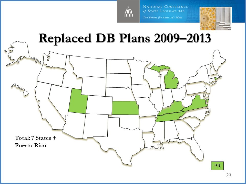 Replaced DB Plans 2009–2013 Replaced DB Plans 2009–2013 23 Total: 7 States + Puerto Rico PR