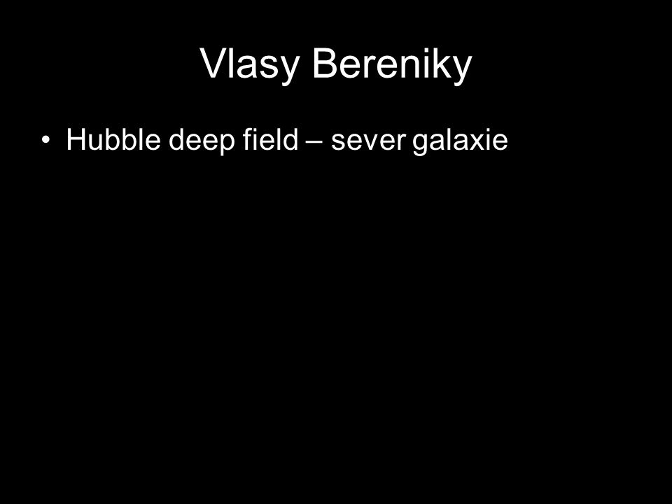 Vlasy Bereniky Hubble deep field – sever galaxie